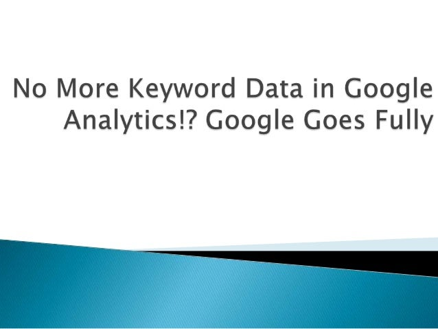 No more keyword data in google analytics! google goes fully