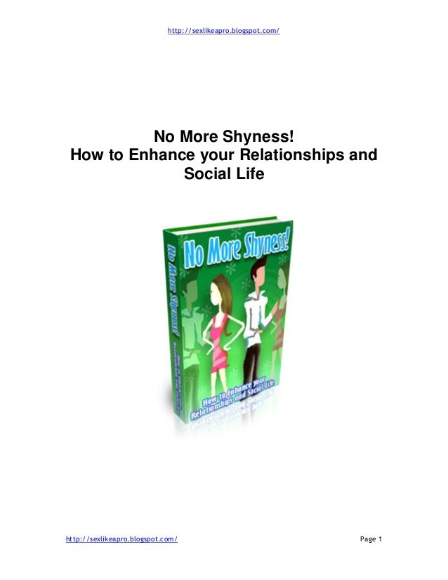 http://sexlikeapro.blogspot.com/ http://sexlikeapro.blogspot.com/ Page 1 No More Shyness! How to Enhance your Relationship...