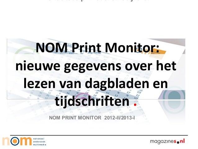 NOM Print Monitor: nieuwe gegevens over het lezen van dagbladen en tijdschriften . NOM PRINT MONITOR 2012-II/2013-I