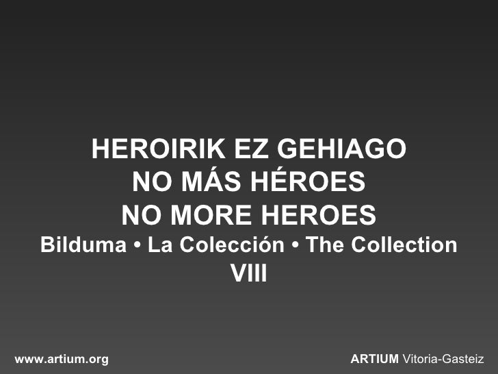 HEROIRIK EZ GEHIAGO               NO MÁS HÉROES              NO MORE HEROES    Bilduma • La Colección • The Collection    ...