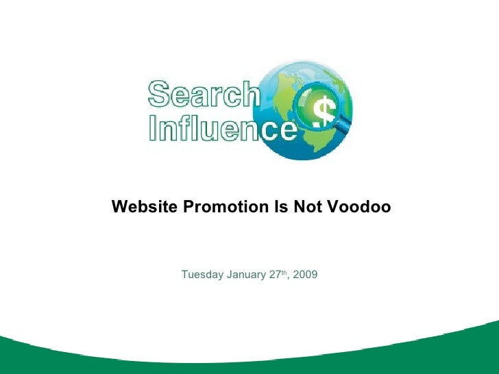 Website Promotion Is Not Voodoo Tuesday January 27 th , 2009