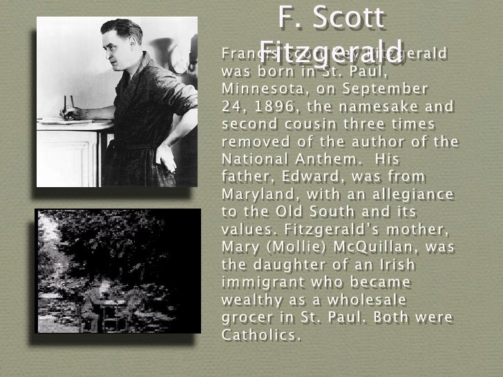 F. Scott     Fitzgerald Francis Scott Key Fitzgerald was born in St. Paul, Minnesota, on September 24, 1896, the namesake ...