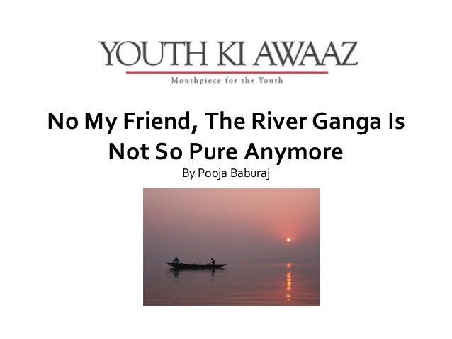 No My Friend, The River Ganga Is    Not So Pure Anymore            ByPoojaBaburaj