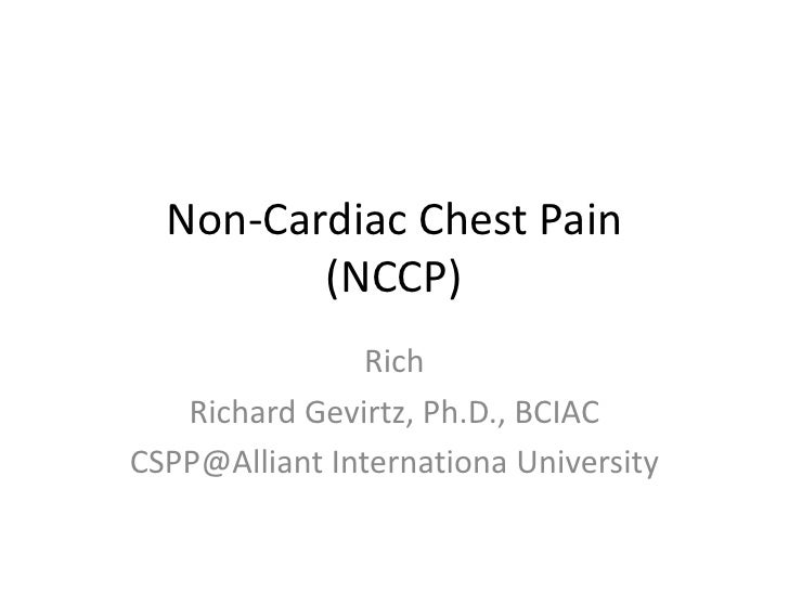 Non-Cardiac Chest Pain(NCCP)<br />Rich<br />Richard Gevirtz, Ph.D., BCIAC<br />CSPP@AlliantInternationa University<br />