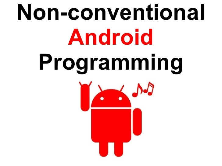 Non-conventional  Android  Programming