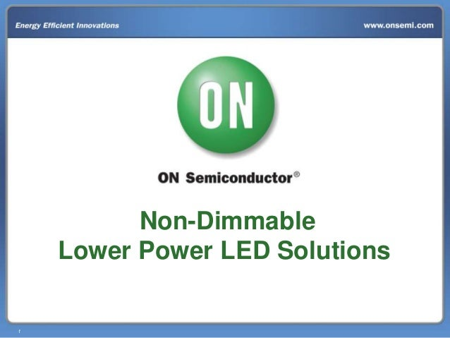 1 Non-Dimmable Lower Power LED Solutions