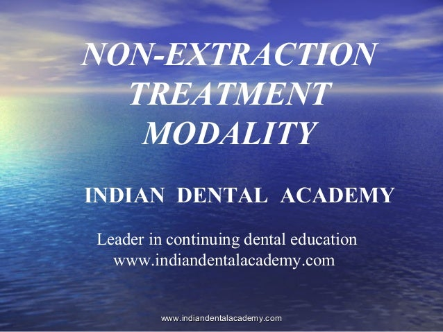 NON-EXTRACTION TREATMENT MODALITY INDIAN DENTAL ACADEMY Leader in continuing dental education www.indiandentalacademy.com ...