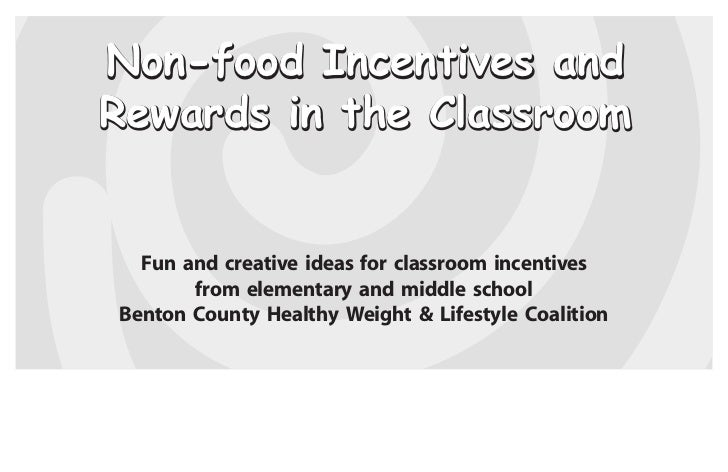 Non-food Incentives andRewards in the Classroom  Fun and creative ideas for classroom incentives       from elementary and...