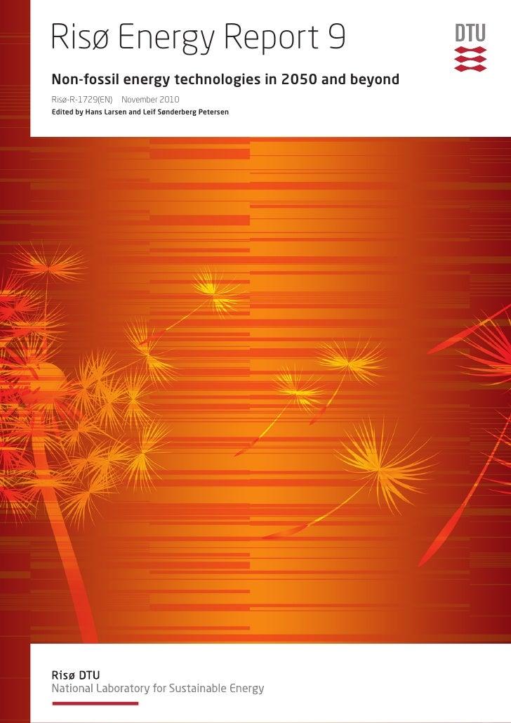 Risø Energy Report 9Non-fossil energy technologies in 2050 and beyondRisø-R-1729(EN)    November 2010Edited by Hans Larsen...