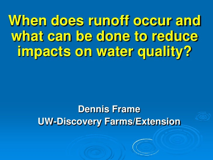 When does runoff occur and what can be done to reduce  impacts on water quality?             Dennis Frame    UW-Discovery ...