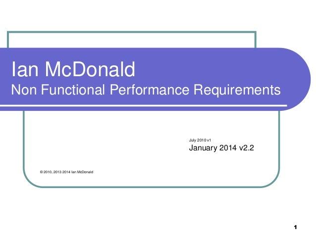 Ian McDonald Non Functional Performance Requirements  July 2010 v1  January 2014 v2.2 © 2010, 2013 2014 Ian McDonald  1