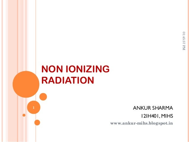 NON IONIZING RADIATION ANKUR SHARMA 12IH401, MIHS www.ankur-mihs.blogspot.in 01:45:57PM 1