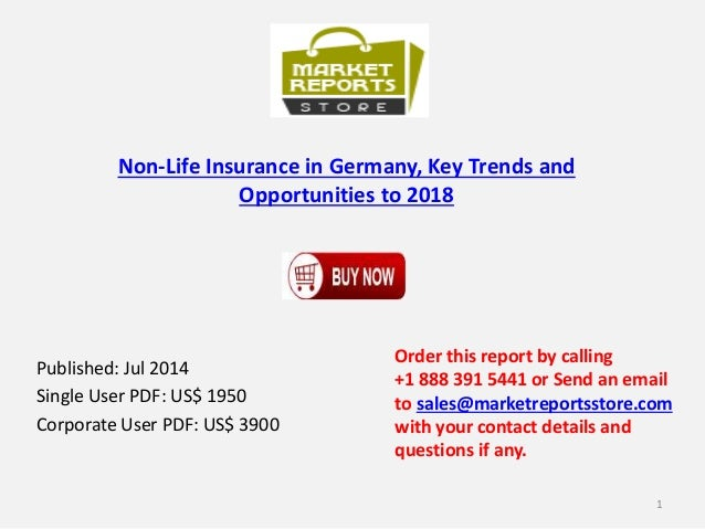 Non-Life Insurance in Germany, Key Trends and Opportunities to 2018 Published: Jul 2014 Single User PDF: US$ 1950 Corporat...