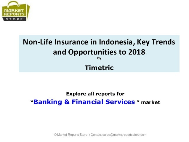 """Non-Life Insurance in Indonesia, Key Trends and Opportunities to 2018 by Timetric Explore all reports for """"Banking & Finan..."""