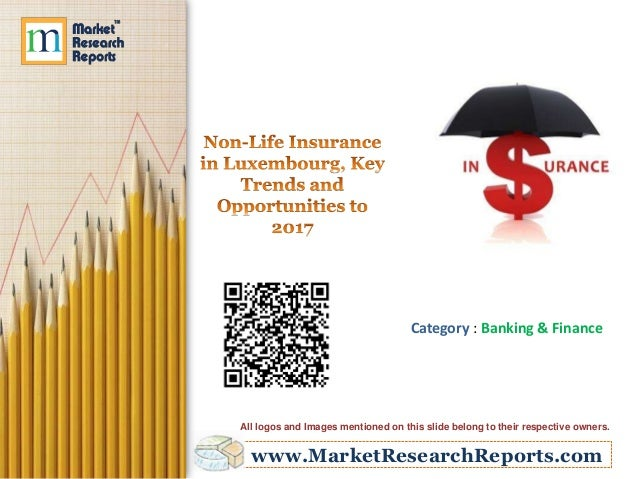 Non-Life Insurance in Luxembourg, Key Trends and Opportunities to 2017
