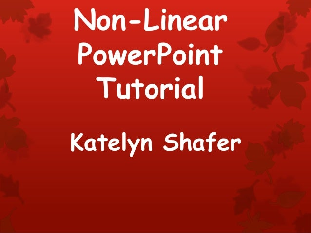 Non-LinearPowerPoint TutorialKatelyn Shafer