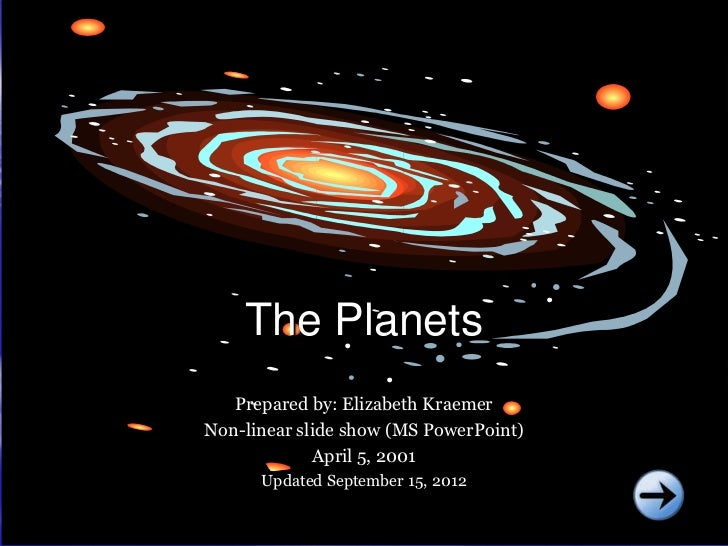 The Planets   Prepared by: Elizabeth KraemerNon-linear slide show (MS PowerPoint)             April 5, 2001      Updated S...