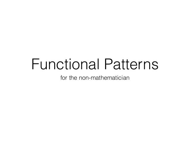 Functional Patterns for the non-mathematician