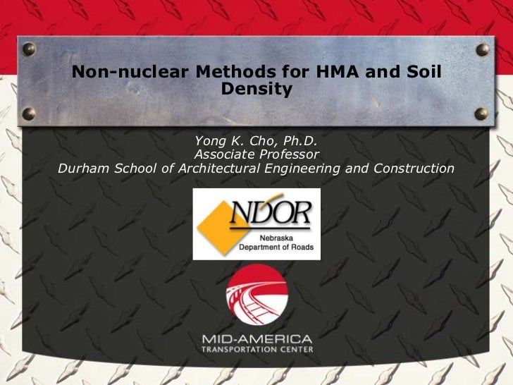 Non-nuclear Methods for HMA and Soil               Density                   Yong K. Cho, Ph.D.                   Associat...