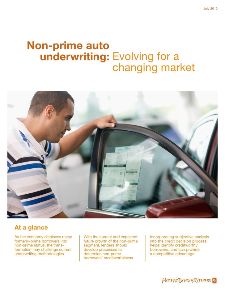 July 2010      Non-prime auto        underwriting: Evolving for a                      changing marketAt a glanceAs the ec...