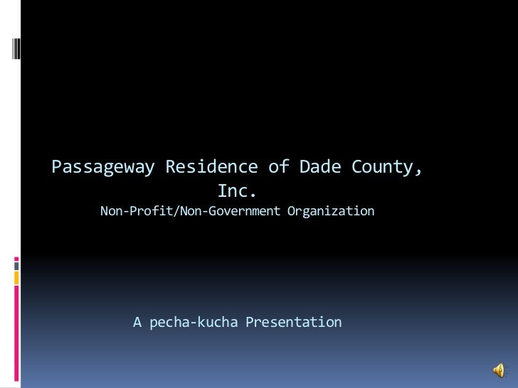 Passageway Residence of Dade County, Inc.Non-Profit/Non-Government OrganizationA pecha-kucha Presentation<br />