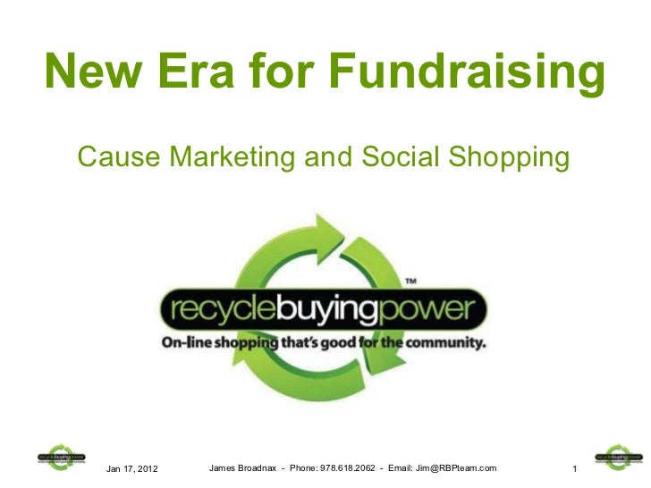 Cause Marketing and Social Shopping Jan 17, 2012 James Broadnax  -  Phone: 978.618.2062  -  Email: Jim@RBPteam.com New Era...
