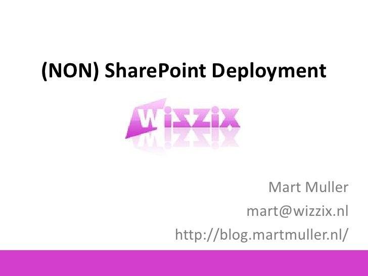 (NON) SharePoint Deployment                              Mart Muller                        mart@wizzix.nl             htt...