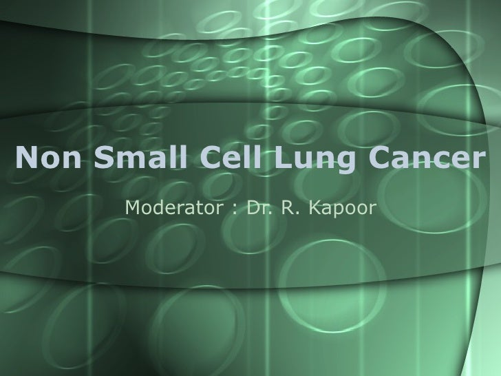 Non Small Cell Lung Cancer Moderator : Dr. R. Kapoor