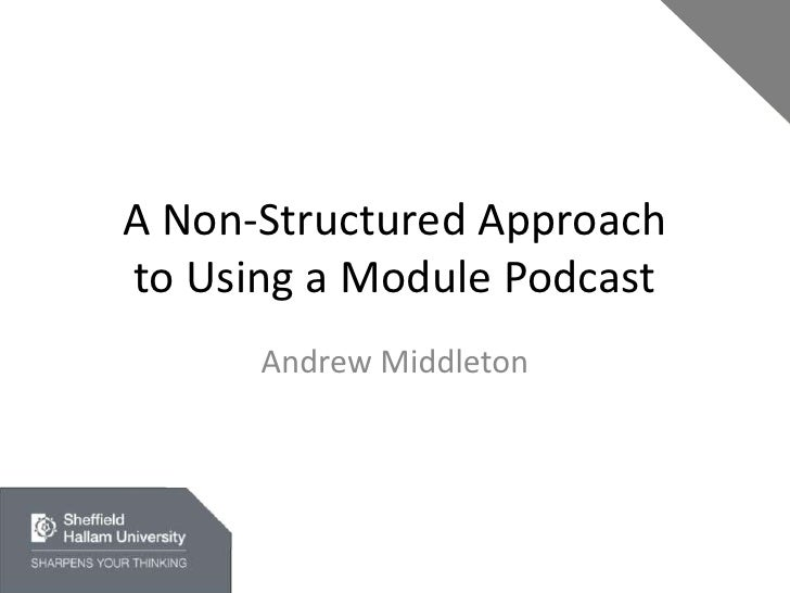 A Non-Structured Approachto Using a Module Podcast<br />Andrew Middleton<br />