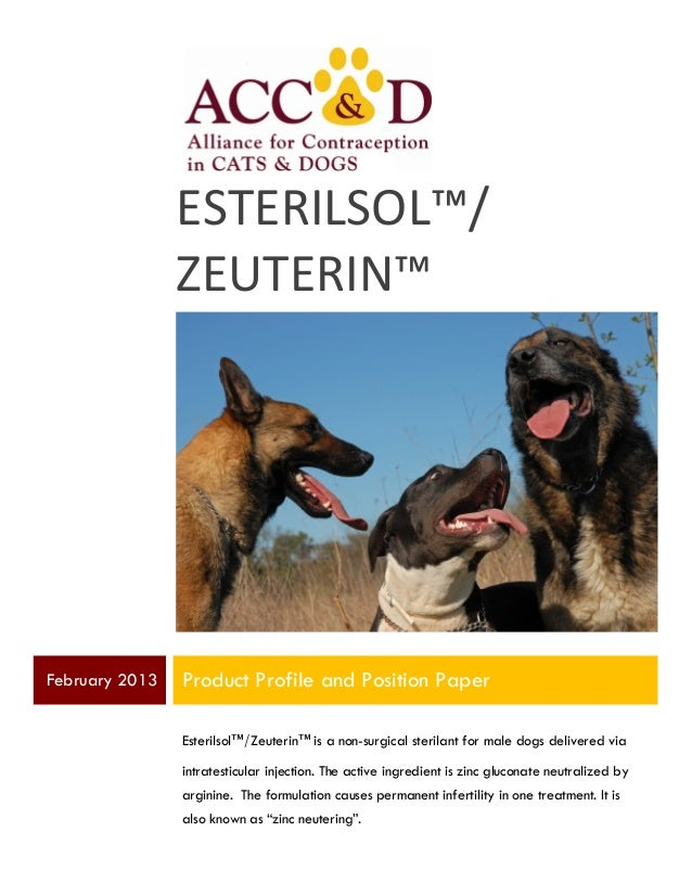 ESTERILSOL™/	    ZEUTERIN™  February 2013  Product Profile and Position Paper Esterilsol™/Zeuterin™ is a non-surgical s...