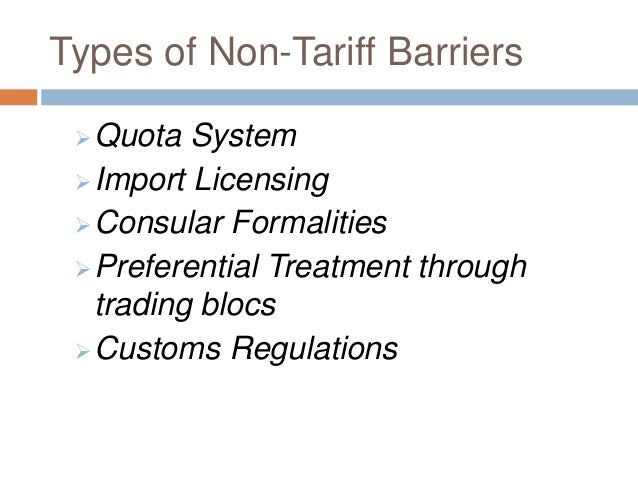 tariff and non tariff barriers Reducing non-tariff barriers (ntbs) in a non-discriminatory manner has the potential to increase trade in services reversing the rise in non-tariff impediments to trade - which increased from 1634 to 5975 during 2000-2015 - is the primary new challenge for asean.