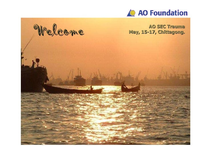 AO SEC Trauma May, 15-17, Chittagong. Welcome