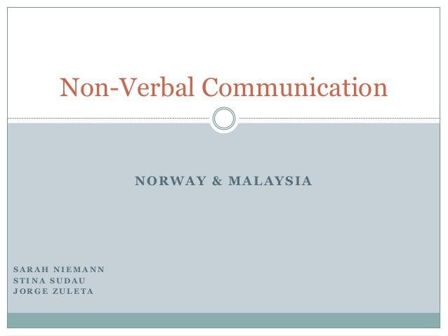 NORWAY & MALAYSIA Non-Verbal Communication S A R A H N I E M A N N S T I N A S U D A U J O R G E Z U L E T A