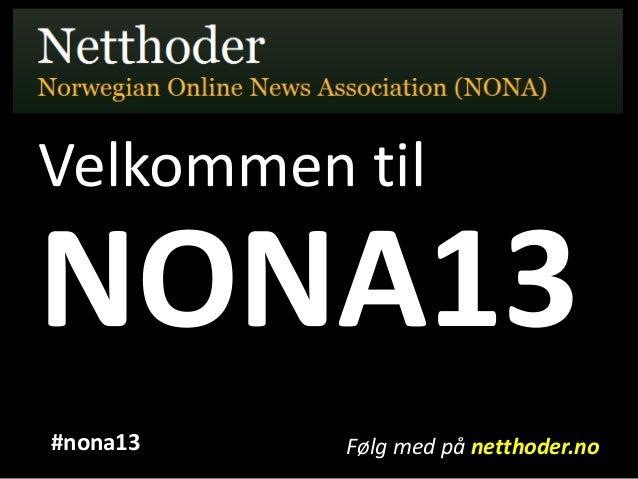 Velkommen tilNONA13Følg med på netthoder.no#nona13