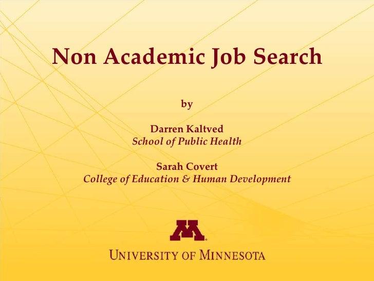 Non Academic Job Search                     by              Darren Kaltved           School of Public Health              ...