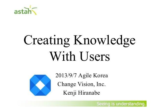 Create Knowledge with Users at Agile Korea 2013