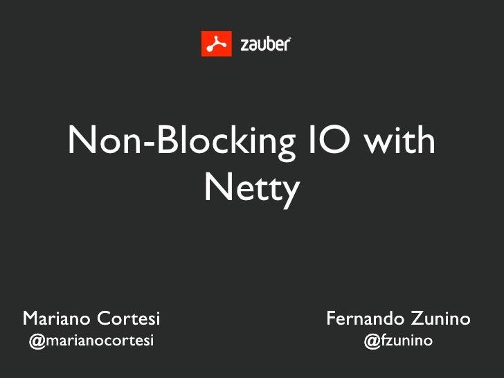 Non-Blocking IO with           NettyMariano Cortesi   Fernando Zunino@marianocortesi      @fzunino