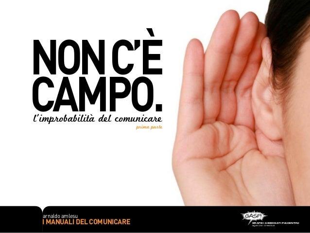 NON c'ècampo.l'improbabilità del comunicare                             prima parte  arnaldo amlesu  i manuali del comunic...