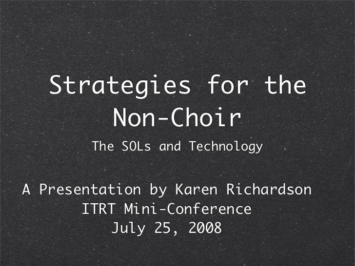 Strategies for the         Non-Choir         The SOLs and Technology   A Presentation by Karen Richardson        ITRT Mini...