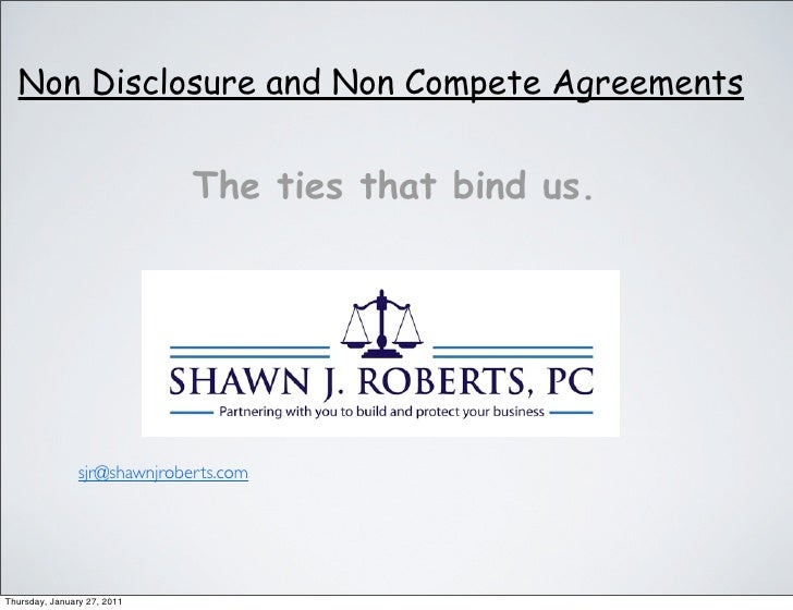 Non Disclosure and Non Compete Agreements                              The ties that bind us.                sjr@shawnjrob...