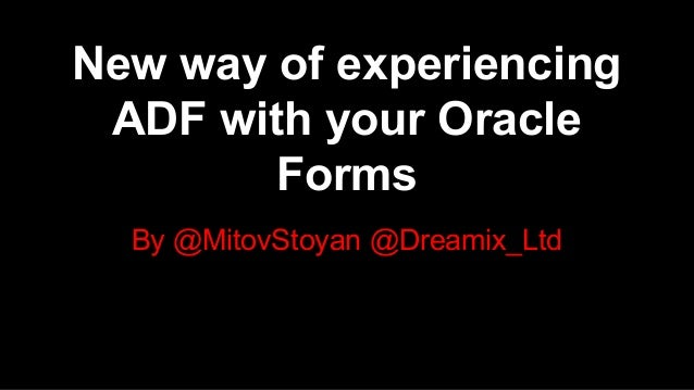 By @MitovStoyan @Dreamix_Ltd New way of experiencing ADF with your Oracle Forms