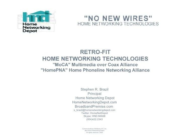 Stephen R. Brazil Principal Home Networking Depot HomeNetworkingDepot.com BroadbandPremise.com  [email_address] Twitter: H...