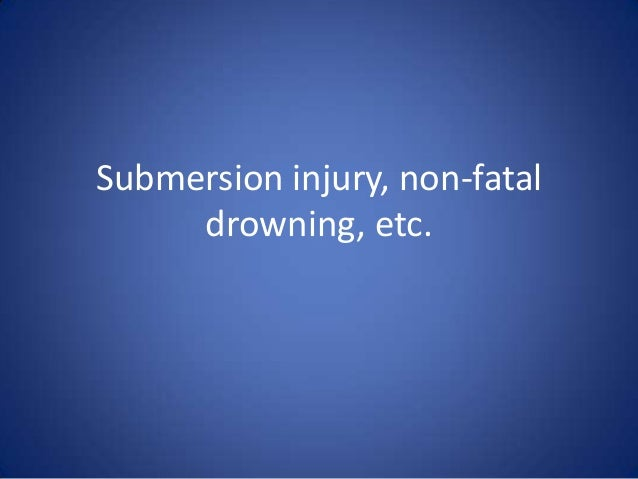 Submersion injury, non-fatal drowning, etc.