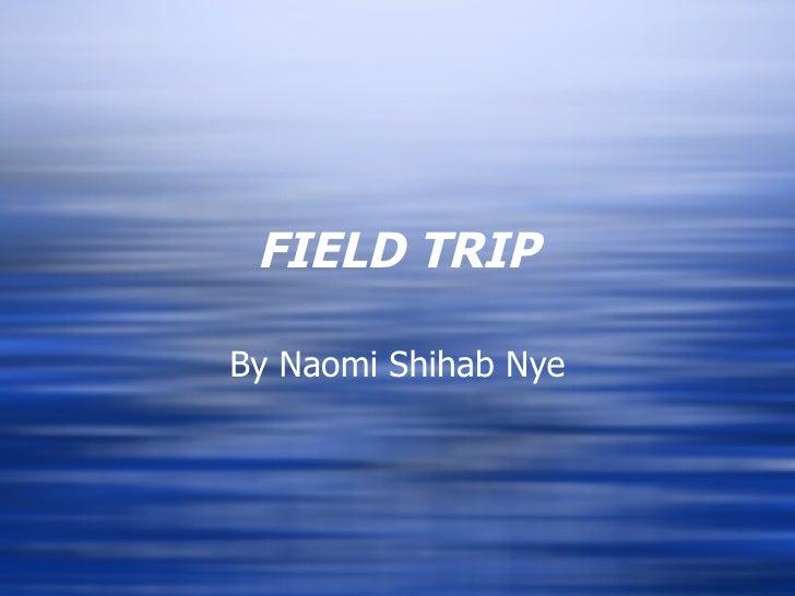FIELD TRIP By Naomi Shihab Nye