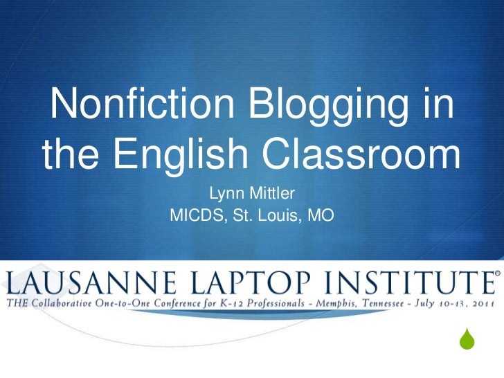 Nonfiction Blogging in the English Classroom<br />Lynn Mittler<br />MICDS, St. Louis, MO<br />