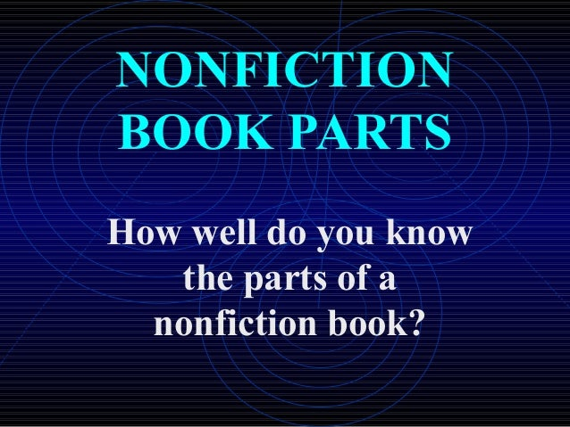 NONFICTIONBOOK PARTSHow well do you know   the parts of a  nonfiction book?