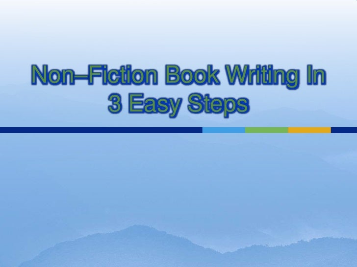 Non–Fiction Book Writing In      3 Easy Steps