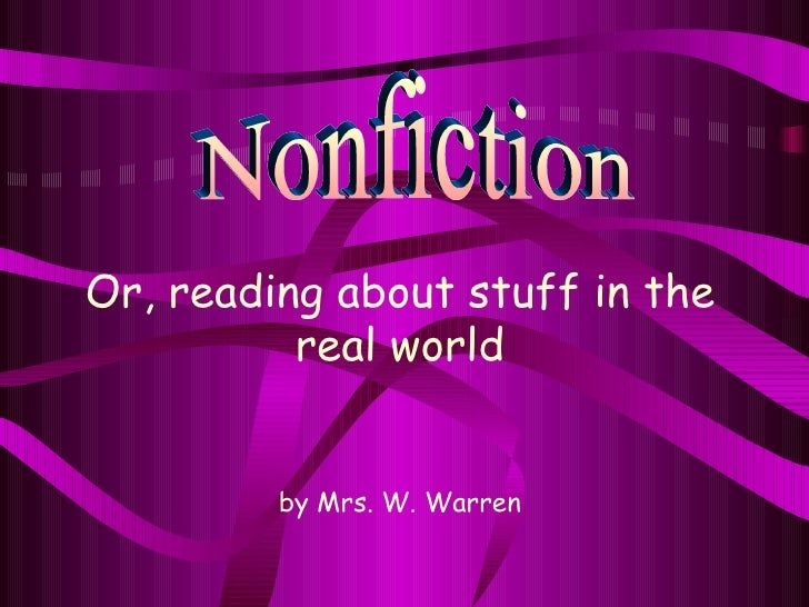 Nonfiction Or, reading about stuff in the real world by Mrs. W. Warren