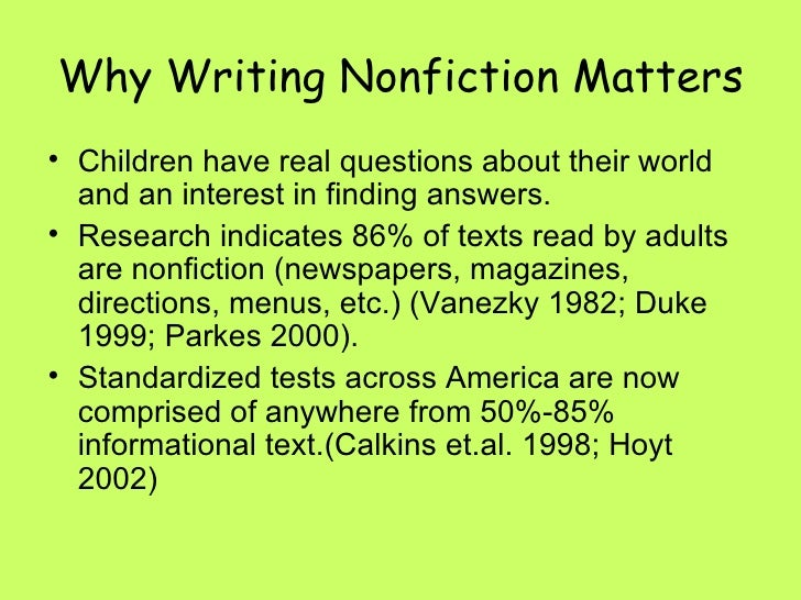 Why Writing Nonfiction Matters <ul><li>Children have real questions about their world and an interest in finding answers. ...