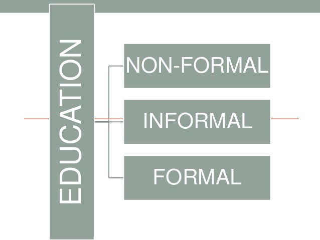 formal education Many of the debates around informal and formal education have been muddied  by participants having very different understandings of basic notions here we.